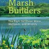 Cover of The Marsh Builders: The Fight for Clean Water, Wetlands, and Wildlife by Sharon Levy.